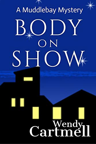 Body on Show: A cozy mystery novella (Muddlebay Mysteries Book 3) by [Wendy Cartmell]