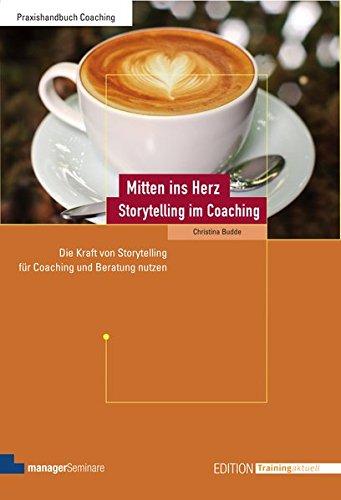 Storytelling im Coaching: Die Kraft von Storytelling für Coaching und Beratung nutzen (Edition Training aktuell)