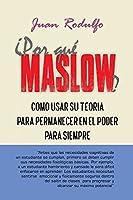 ¿Por Qué Maslow?: Como usar su Teoría para permanecer en el Poder para siempre