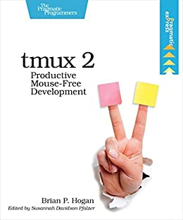 [Brian P. Hogan]のtmux 2: Productive Mouse-Free Development (English Edition)