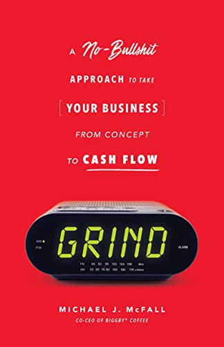 Grind: A No-bullsh*t Approach to Take Your Business from Concept to Cash Flow