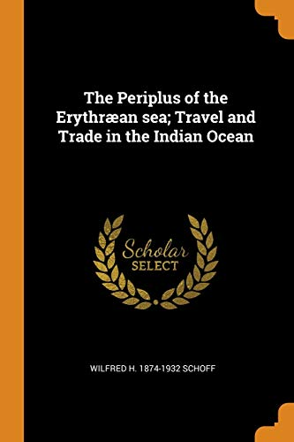 The Periplus of the Erythræan sea; Travel and Trade in the Indian Ocean
