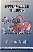 Cuida tus emociones.: Tratamiento Psicológico de la Depresión