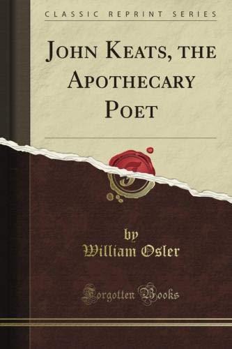 John Keats, the Apothecary Poet (Classic Reprint)