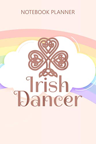 Notebook Planner Irish Dancer Celtic Irish Dance: Personal Budget, High Performance, 6x9 inch, Gym, Journal, Planning, Schedule, Over 100 Pages