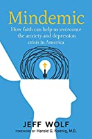 Mindemic: How Faith Can Help Us Overcome The Anxiety and Depression Crisis in America