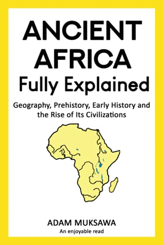 Compare Textbook Prices for Ancient Africa — Fully Explained: Geography, Prehistory, Early History and the Rise of Its Civilizations  ISBN 9798455890437 by Muksawa, Adam