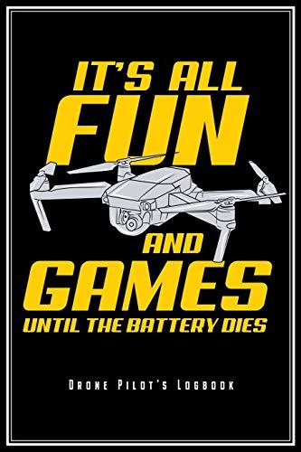 "It\'s All Fun And Games Until The Battery Dies: Drohnenpilot Notizbuch FPV Logbuch Planer Tagebuch (Liniert, 15 x 23 cm, 120 Linierte Seiten, 6\"" x 9\"") ... Drohnen Pilot Quadcopter Flieger Drohne Fans"