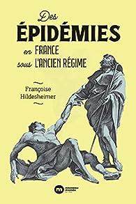 Des épidémies en France sous l'Ancien Régime par Françoise Hildesheimer