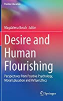 Desire and Human Flourishing: Perspectives from Positive Psychology, Moral Education and Virtue Ethics (Positive Education)