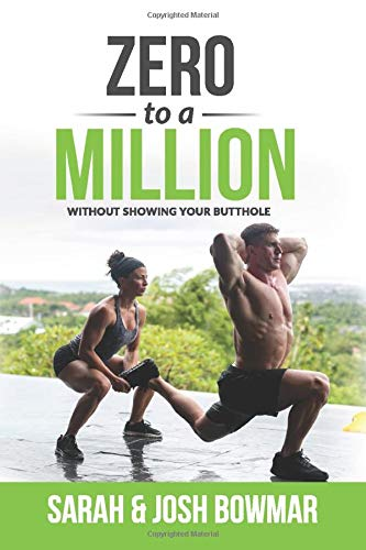 Zero To A Million: (Without Showing Your Butthole)