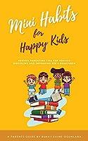 Mini Habits for Happy Kids: Proven Parenting Tips for Positive Discipline and Improving Kids' Behavior