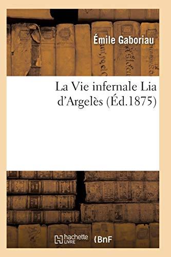 Gaboriau-E: Vie Infernale Lia d'Argel� (Litterature)