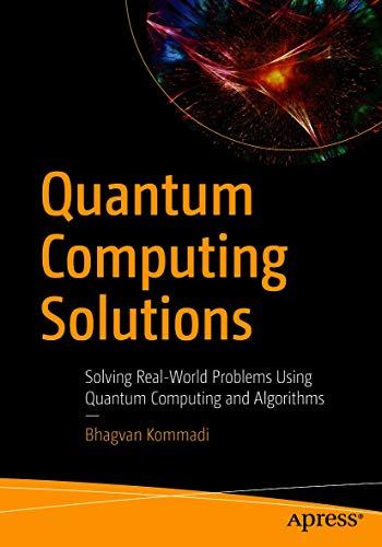 Quantum Computing Solutions: Solving Real-World Problems Using Quantum Computing and Algorithms