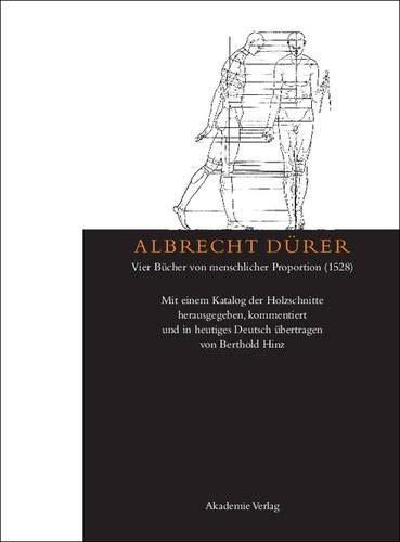 Albrecht Dürer: Vier Bücher von menschlicher Proportion (1528): Mit einem Katalog der Holzschnitte herausgegeben, kommentiert und in heutiges Deutsch übertragen von Berthold Hinz