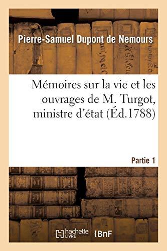 Mémoires sur la vie et les ouvrages de M. Turgot, ministre d'état. Partie 1