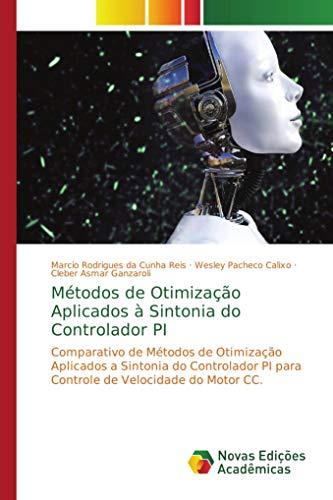 Métodos de Otimização Aplicados à Sintonia do Controlador PI: Comparativo de Métodos de Otimização Aplicados a Sintonia do Controlador PI para Controle de Velocidade do Motor CC.