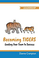 Becoming TIGERS: Leading Your Team to Success