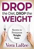 Drop the Diet, Drop the Weight: Secrets to Permanent Weight Loss