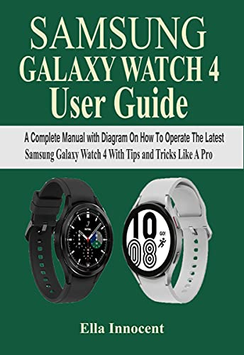 SAMSUNG GALAXY WATCH 4 USER GUIDE: A Complete Manual with Diagram On How To Operate The Latest Samsung Galaxy Watch 4 With Tips And Tricks Like A Pro (English Edition)