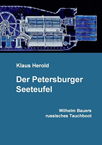 Der Petersburger Seeteufel: Wilhelm Bauers russisches Tauchboot