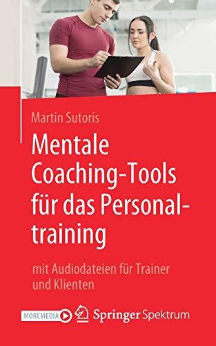 Mentale Coaching-Tools für das Personaltraining: mit Audiodateien für Trainer und Klienten