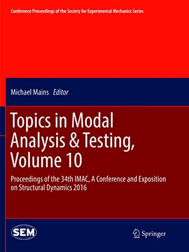 Topics in Modal Analysis & Testing, Volume 10: Proceedings of the 34th IMAC, A Conference and Exposition on Structural Dynamics 2016 (Conference ... for Experimental Mechanics Series, Band 10)