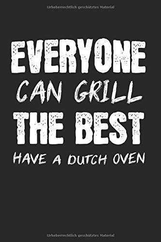 Everyone Can Grill The Best Have A Dutch Oven: Dutch Oven & Dopfen Notizbuch 6'x9' BBQ Grill Geschenk für Grillen & Feuertopf