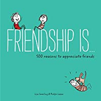 Friendship Is . . .: 500 Reasons to Appreciate Friends (Books about Friendship, Gifts for Women, Gifts for Your Bestie) (Happiness Is...)