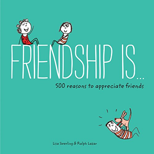 Compare Textbook Prices for Friendship Is . . .: 500 Reasons to Appreciate Friends Books about Friendship, Gifts for Women, Gifts for Your Bestie  ISBN 9781452136578 by Swerling, Lisa,Lazar, Ralph