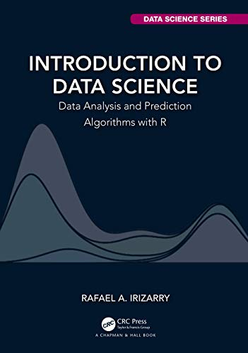 Introduction to Data Science: Data Analysis and Prediction Algorithms with R (Chapman & Hall/CRC Data Science)