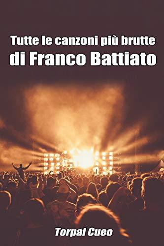 Tutte le canzoni più brutte di Franco Battiato: Libro e regalo divertente per fan del Maestro. Tutte le canzoni di Battiato sono stupende, per cui all'interno c'è una bella sorpresa (vedi descrizione)