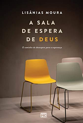A sala de espera de Deus: O caminho do desespero para a esperança (Portuguese Edition)
