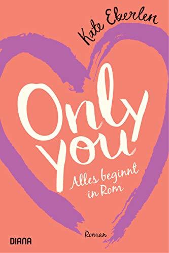 Buchseite und Rezensionen zu 'Only you – Alles beginnt in Rom: Roman' von Eberlen, Kate