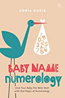Baby Name Numerology: Give Your Baby the Best Start with the Magic of Numbers