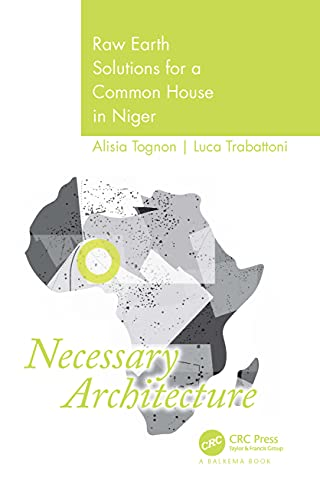 Necessary Architecture: Raw Earth Solutions for a Common House in Niger (English Edition)