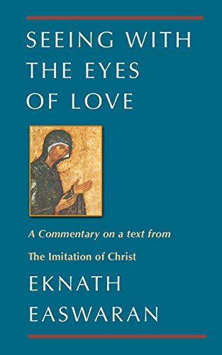 Seeing With the Eyes of Love: A Commentary on a text from The Imitation of Christ (Classics of Christian Inspiration, 2)