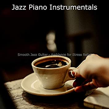 Smooth Jazz Guitar - Ambiance for Stress Relief