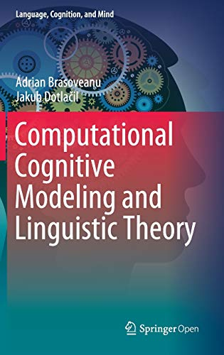 Computational Cognitive Modeling and Linguistic Theory (Language, Cognition, and Mind (6))