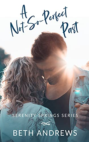 A Not-So-Perfect Past (Serenity Springs Book 2) by [Beth Andrews]