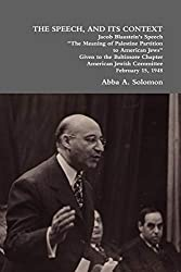 The Speech, and Its Context: Jacob Blaustein\'s Speech the Meaning of Palestine Partition to American Jews Given to the Baltimore Chapter, America