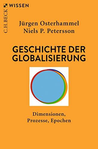 Geschichte der Globalisierung: Dimensionen, Prozesse, Epochen (Beck'sche Reihe)