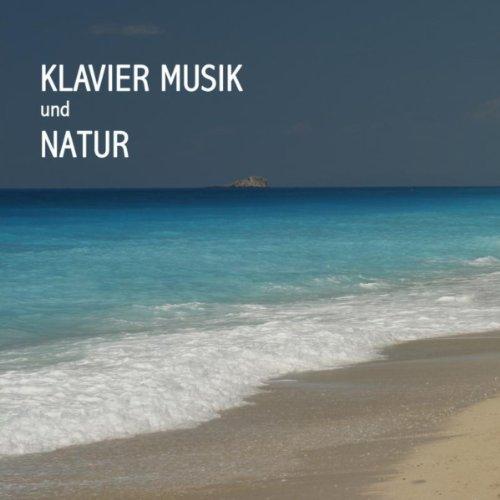 Klavier Music und Natur - Piano Musik und Naturgeräusche Piano Musik - Entspannungsmusik Klavier, Ruhige Klavier Musik - Beruhigende Klavier Musik