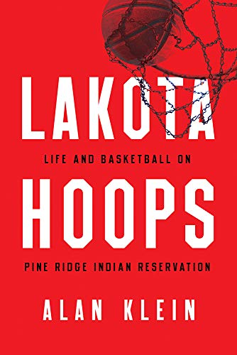 Lakota Hoops: Life and Basketball on Pine Ridge Indian Reservation (Critical Issues in Sport and Society) (English Edition)