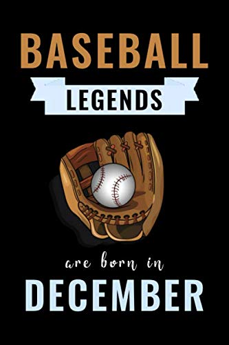 Baseball Legends Are Born In December: Unique Baseball Birthday Gift For Boys, Girls, Players | Lined Notebook / Journal For Baseball Lovers & Fans | 110 Pages ( Baseball Birthday Gifts )