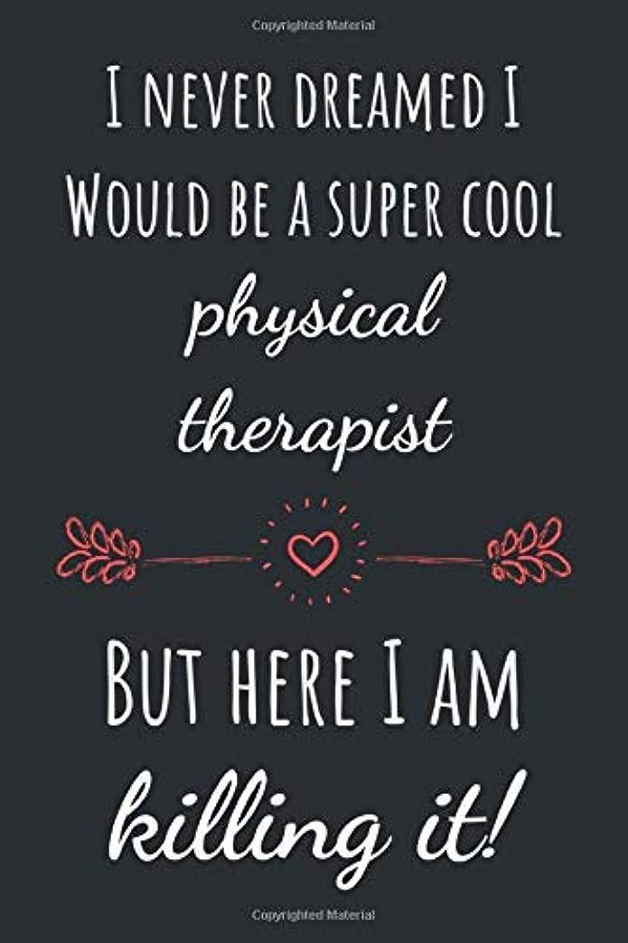 連帯問い合わせる否認するI never dreamed I would be super cool physical therapist but here I am killing it!: Witty Gift for Physical Therapists Notebook / Journal (Lined   6