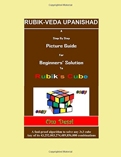 Rubik-Veda Upanishad: A Step by Step Picture Guide for Beginners' Solution to Rubik's Cube: A fool-proof algorithm to solve any 3x3 cube. Any of its 43,252,003,274,489,856,000 combinations