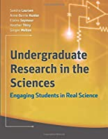 Undergraduate Research in the Sciences: Engaging Students in Real Science (Jossey-Bass Higher and Adult Education)