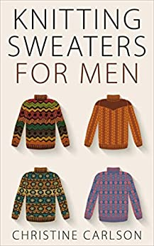 Knitting Sweaters for Men by [Christine Carlson]