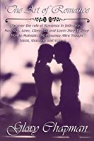 The Art of Romance: Discover the role of Romance in Intimacy, Marriage, Love, Closeness and Learn Step by Step How to Maintain the Romance Alive Trough Ideas, Gestures and Games